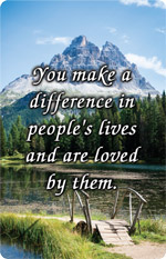 You make a difference in people's lives and are loved by them