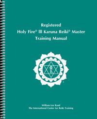 Registered Holy Fire® III Karuna Reiki® Master Manual